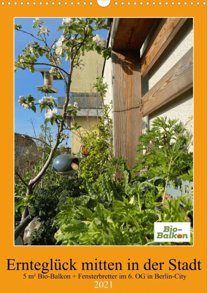 Dieser Kalender vom Bio-Balkon zeigt das mögliche Ernteglück mitten in der Stadt. Auf einem 5m2 kleinen Balkon mitten in Berlin City im 6. Obergeschoss.