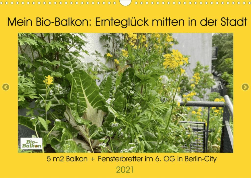 Dieser Kalender vom Bio-Balkon zeigt das mögliche Ernteglück mitten in der Stadt. Auf einem 5m2 kleinen Balkon mitten in Berlin City im 6. Obergeschoss